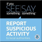 If you see something, say something. Report suspicious activity to local authorities